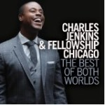 Charles Jenkins And Fellowship Chicago's The Best Of Both Worlds Debuts At #1 On Billboard's Top Gos...