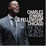 The Best Of Both Worlds - Charles Jenkins & Fellowship Chicago