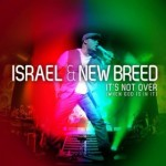 NEW SINGLE BY ISRAEL & NEW BREED - 'IT'S NOT OVER (WHEN GOD IS IN IT)' AVAILABLE NOW ON ITUNES