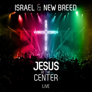 Jesus At The Center - Israel & New Breed
