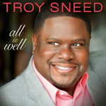 "TROY SNEED ANNOUNCES ONLINE LISTENING PARTY FOR NEW CD ""ALL IS WELL"" ON MONDAY, AUGUST 6"