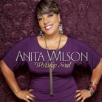 EMI Gospel Recording Artist Anita Wilson's Debut Album, Worship Soul, Named Among New York Times' Be...