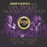 "Bishop K.W. Brown Presents Earl Bynum and The Mount Unity Choir's ""Bless The Name Of The Lord"""