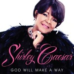 "Shirley Caesar Is Back With New Song ""God Will Make A Way"""