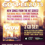 The Year's Hottest Songs AND Videos. WOW GOSPEL 2013. Now In Stores.