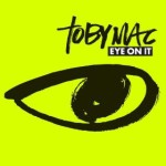 Toby Mac - Eye On It