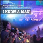 I Know A Man - Bishop Larry Trotter