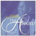 NEW MUSIC: I Am Amazed by Donnie McClurkin Now Available for Download