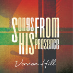 MUSIC REVIEW: Vernon Hill - Songs From His Presence