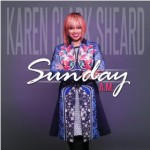 Sunday A.M. by Karew Record's 1st Lady,  Karen Clark Sheard Now Available Online!