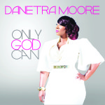 Danetra Moore - Only God Can