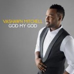 "VaShawn Mitchell Reveals Artwork for Upcoming Single, ""God My God"""