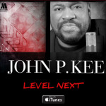 """Get the new Album """"Level Next"""" by John P Kee in stores/online now!"""