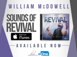 The New Worship Album, SOUNDS OF REVIVAL, by WILLIAM McDOWELL Available Now !!!